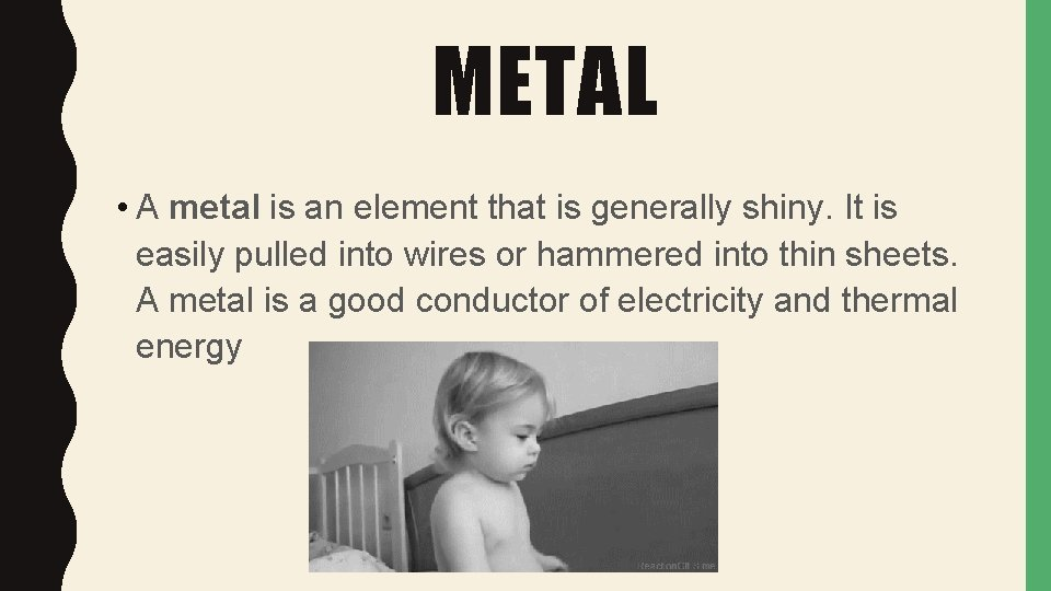 METAL • A metal is an element that is generally shiny. It is easily