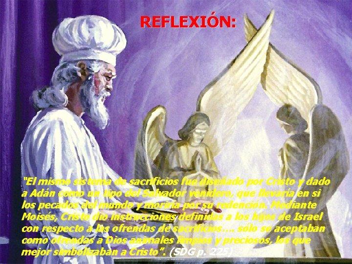 """REFLEXIÓN: """"El mismo sistema de sacrificios fue diseñado por Cristo y dado a Adán"""