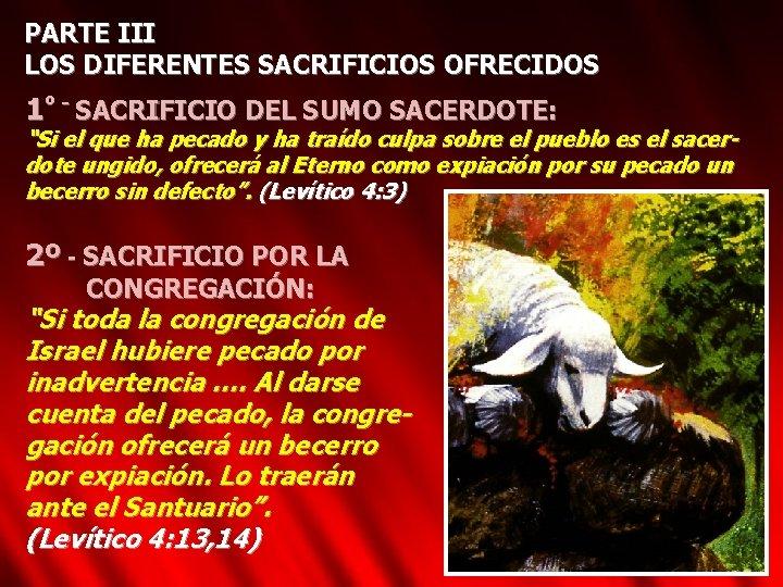 """PARTE III LOS DIFERENTES SACRIFICIOS OFRECIDOS 1º - SACRIFICIO DEL SUMO SACERDOTE: """"Si el"""
