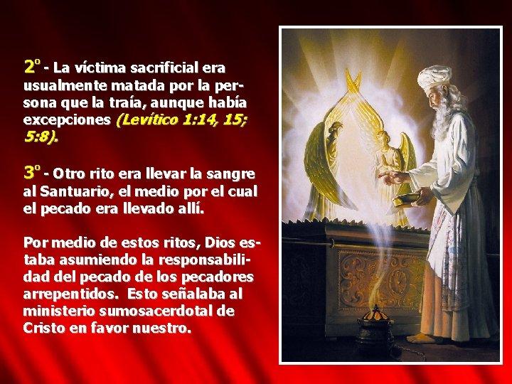 2º - La víctima sacrificial era usualmente matada por la persona que la traía,