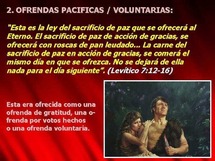 """2. OFRENDAS PACIFICAS / VOLUNTARIAS: """"Esta es la ley del sacrificio de paz que"""