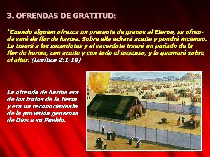 """3. OFRENDAS DE GRATITUD: """"Cuando alguien ofrezca un presente de granos al Eterno, su"""