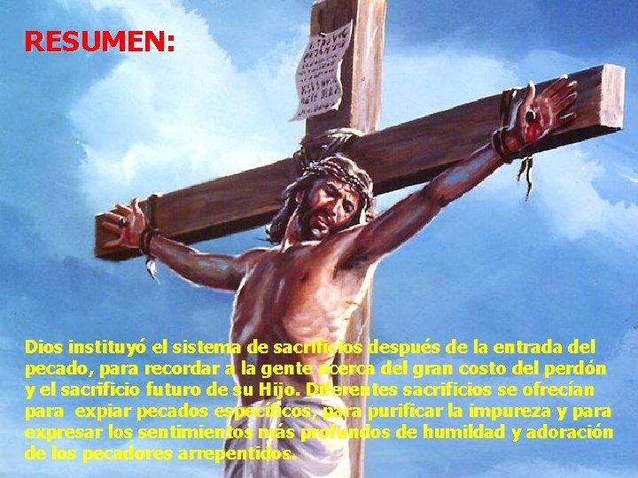 RESUMEN: Dios instituyó el sistema de sacrificios después de la entrada del pecado, para