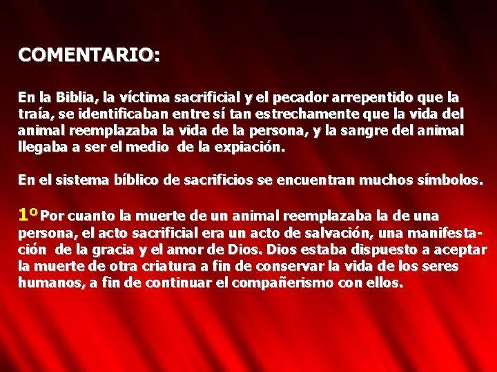 COMENTARIO: En la Biblia, la víctima sacrificial y el pecador arrepentido que la traía,