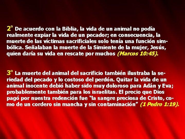 2º De acuerdo con la Biblia, la vida de un animal no podía realmente