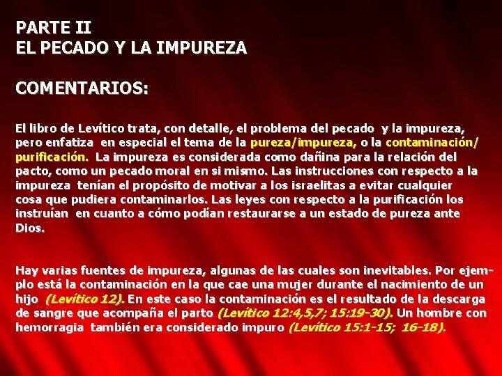 PARTE II EL PECADO Y LA IMPUREZA COMENTARIOS: El libro de Levítico trata, con