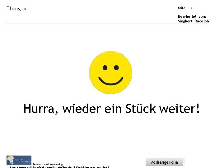 Übungsart: Seite: 6 Bearbeitet von: Siegbert Rudolph Hurra, wieder ein Stück weiter! Lesemotivationstraining. .