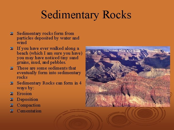 Sedimentary Rocks Sedimentary rocks form from particles deposited by water and wind If you