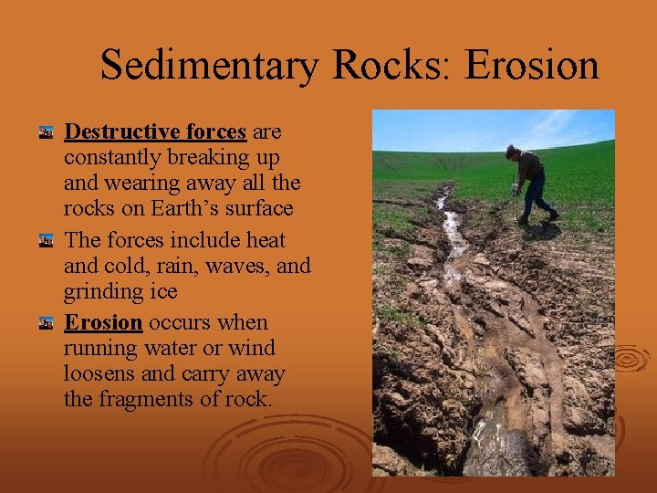 Sedimentary Rocks: Erosion Destructive forces are constantly breaking up and wearing away all the