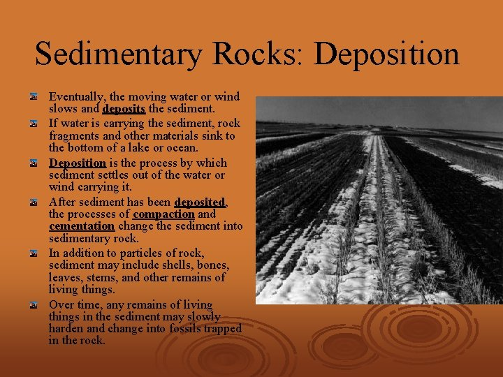 Sedimentary Rocks: Deposition Eventually, the moving water or wind slows and deposits the sediment.