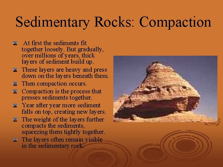 Sedimentary Rocks: Compaction At first the sediments fit together loosely. But gradually, over millions
