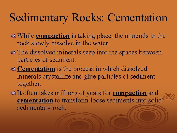 Sedimentary Rocks: Cementation While compaction is taking place, the minerals in the rock slowly