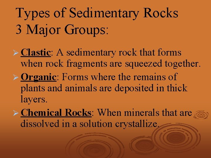 Types of Sedimentary Rocks 3 Major Groups: Ø Clastic: A sedimentary rock that forms
