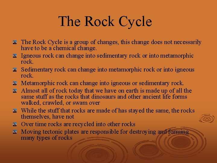 The Rock Cycle is a group of changes, this change does not necessarily have