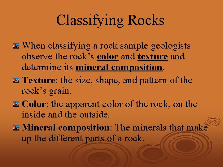 Classifying Rocks When classifying a rock sample geologists observe the rock's color and texture