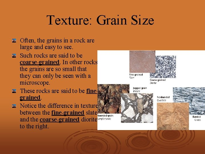 Texture: Grain Size Often, the grains in a rock are large and easy to