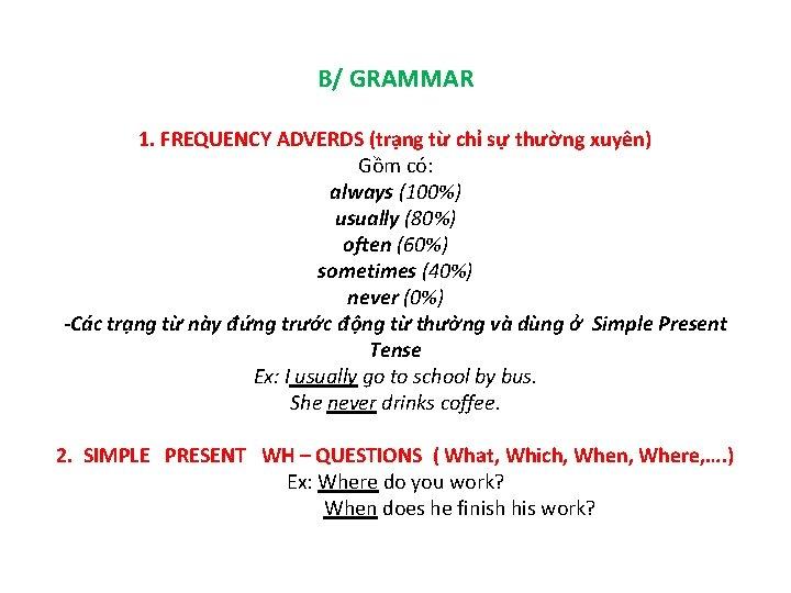 B/ GRAMMAR 1. FREQUENCY ADVERDS (trạng từ chỉ sự thường xuyên) Gồm có: always