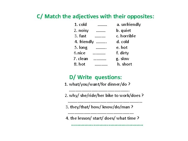 C/ Match the adjectives with their opposites: 1. cold ……… 2. noisy ……… 3.