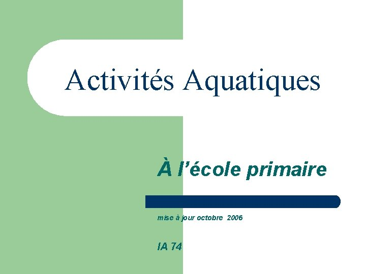 Activités Aquatiques À l'école primaire mise à jour octobre 2006 IA 74