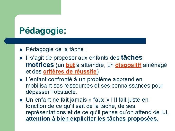 Pédagogie: Pédagogie de la tâche : Il s'agit de proposer aux enfants des tâches