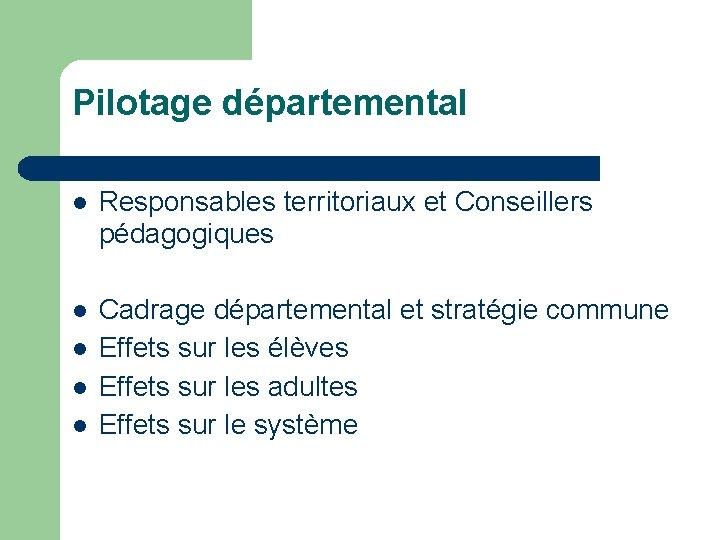 Pilotage départemental Responsables territoriaux et Conseillers pédagogiques Cadrage départemental et stratégie commune Effets sur