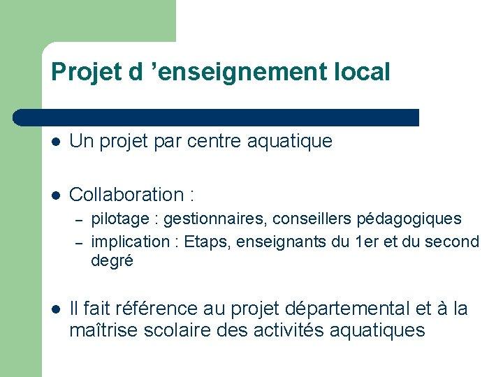 Projet d 'enseignement local Un projet par centre aquatique Collaboration : – – pilotage