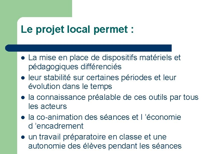 Le projet local permet : La mise en place de dispositifs matériels et pédagogiques