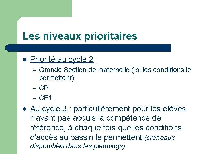 Les niveaux prioritaires Priorité au cycle 2 : – – – Grande Section de