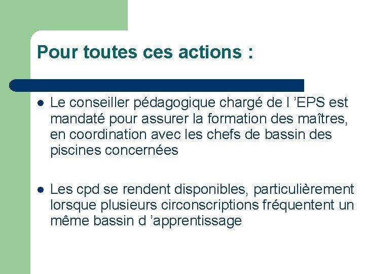 Pour toutes ces actions : Le conseiller pédagogique chargé de l 'EPS est mandaté