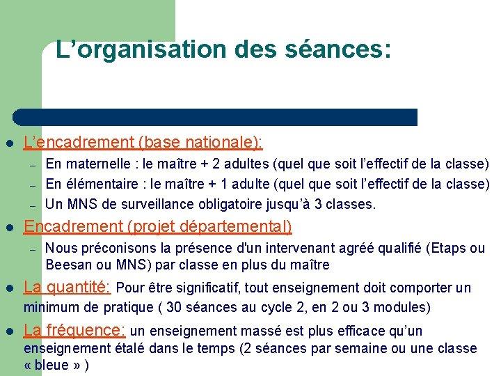 L'organisation des séances: L'encadrement (base nationale): – – – Encadrement (projet départemental) – En