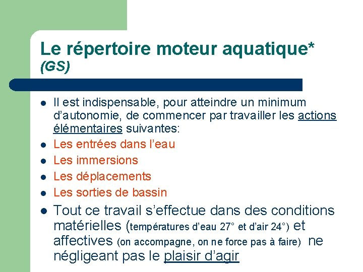 Le répertoire moteur aquatique* (GS) Il est indispensable, pour atteindre un minimum d'autonomie, de