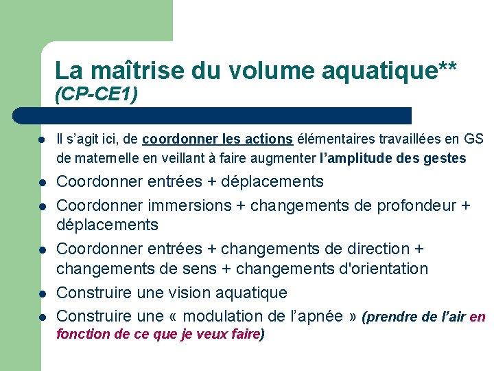 La maîtrise du volume aquatique** (CP-CE 1) Il s'agit ici, de coordonner les actions