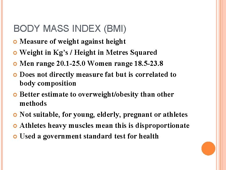 BODY MASS INDEX (BMI) Measure of weight against height Weight in Kg's / Height