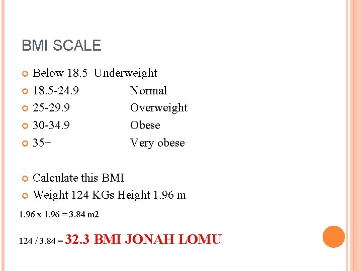 BMI SCALE Below 18. 5 Underweight 18. 5 -24. 9 Normal 25 -29. 9