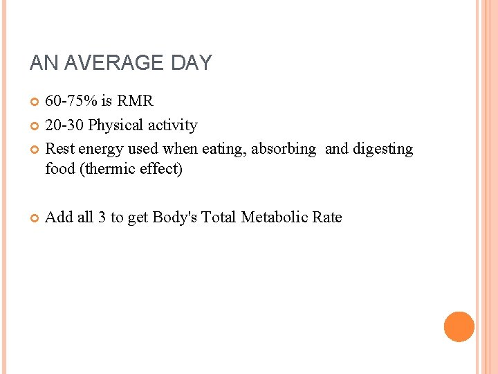 AN AVERAGE DAY 60 -75% is RMR 20 -30 Physical activity Rest energy used