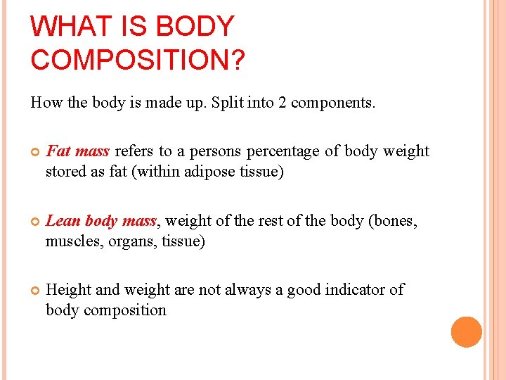WHAT IS BODY COMPOSITION? How the body is made up. Split into 2 components.
