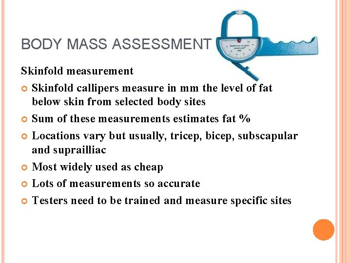 BODY MASS ASSESSMENT Skinfold measurement Skinfold callipers measure in mm the level of fat