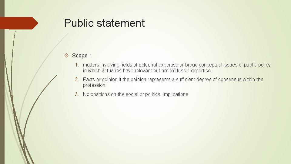 Public statement Scope : 1. matters involving fields of actuarial expertise or broad conceptual