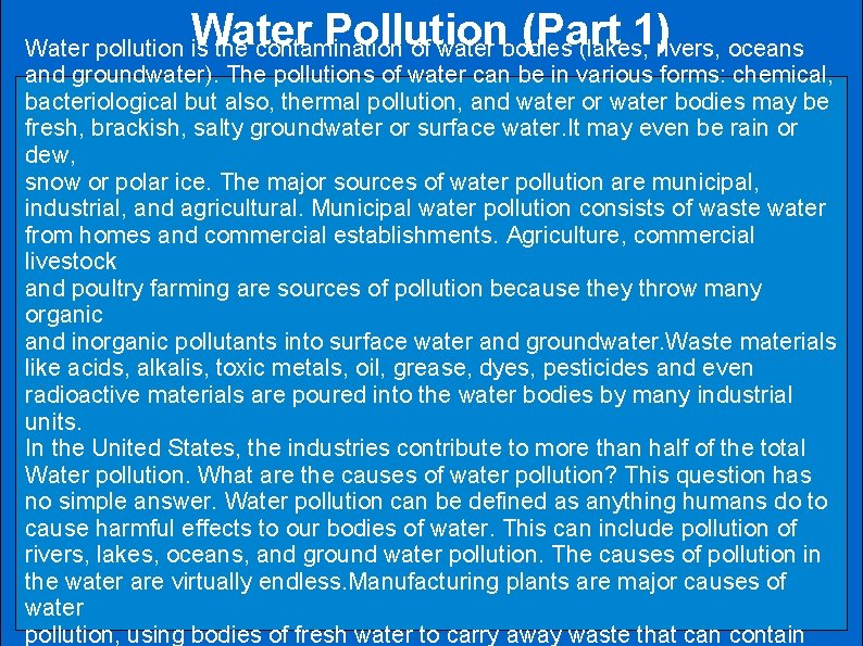 Water Pollution (Part 1) Water pollution is the contamination of water bodies (lakes, rivers,