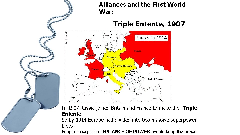 Alliances and the First World War: Triple Entente, 1907 In 1907 Russia joined Britain