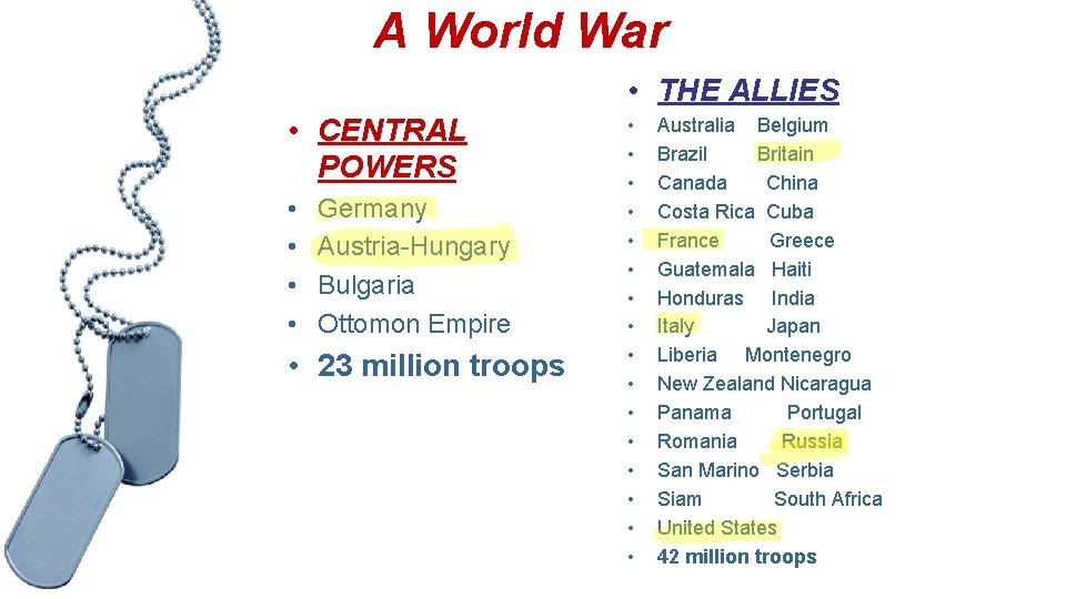 A World War • THE ALLIES • CENTRAL POWERS • • Germany Austria-Hungary Bulgaria