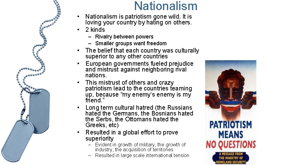 Nationalism • Nationalism is patriotism gone wild. It is loving your country by hating