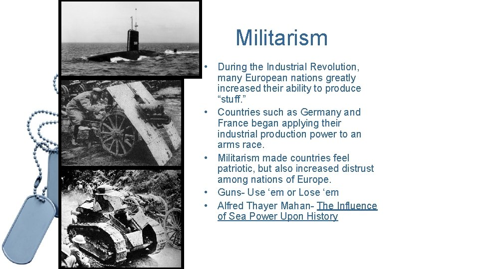 Militarism • During the Industrial Revolution, many European nations greatly increased their ability to