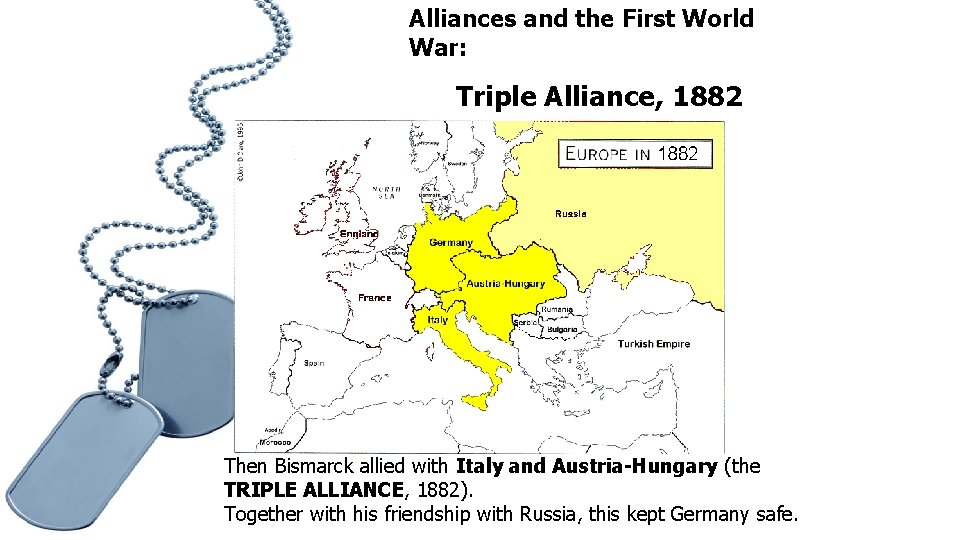 Alliances and the First World War: Triple Alliance, 1882 Then Bismarck allied with Italy
