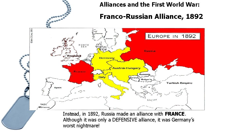 Alliances and the First World War: Franco-Russian Alliance, 1892 Instead, in 1892, Russia made