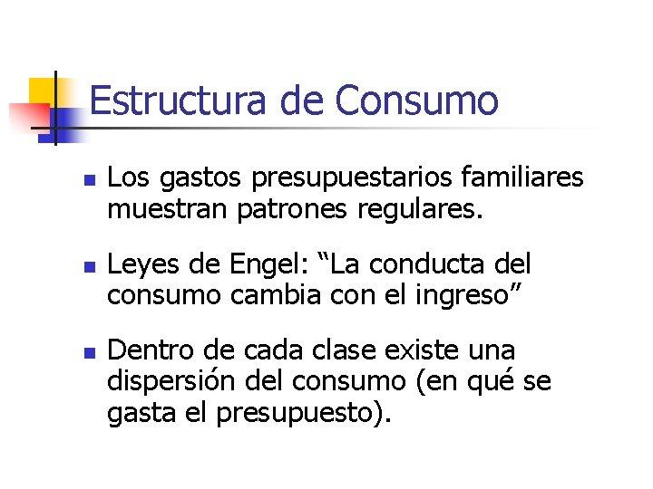 Estructura de Consumo n n n Los gastos presupuestarios familiares muestran patrones regulares. Leyes