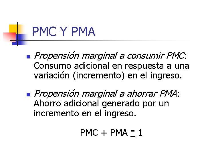 PMC Y PMA n Propensión marginal a consumir PMC: n Propensión marginal a ahorrar