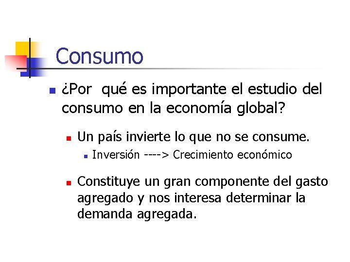 Consumo n ¿Por qué es importante el estudio del consumo en la economía global?