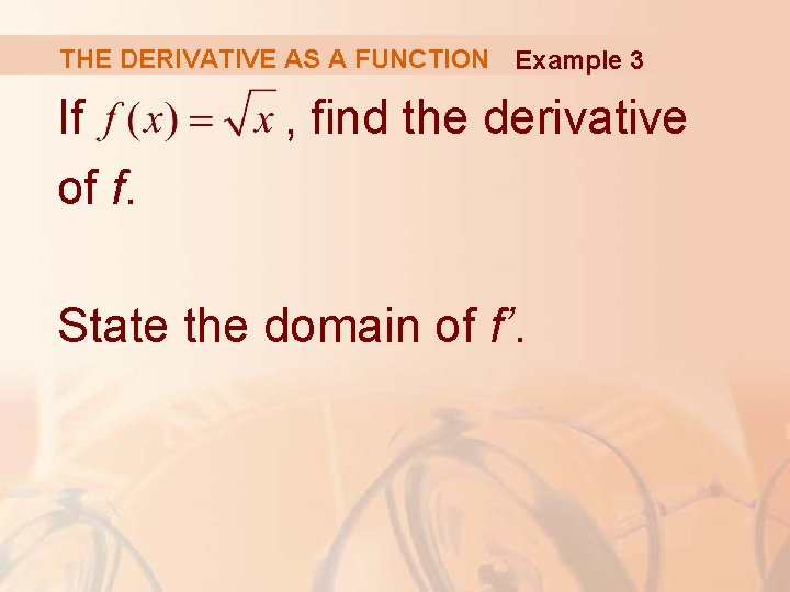 THE DERIVATIVE AS A FUNCTION Example 3 If of f. , find the derivative