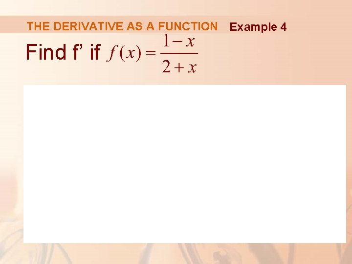 THE DERIVATIVE AS A FUNCTION Example 4 Find f' if